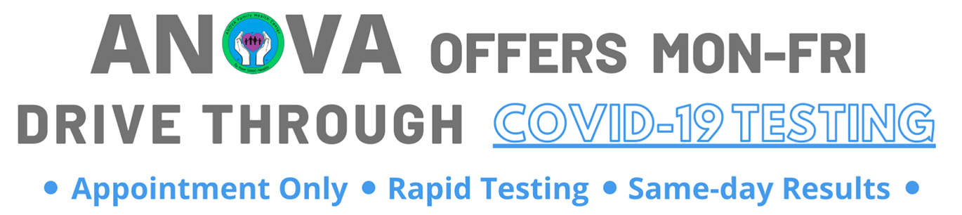 ANOVA Family Health Center offers Drive Through COVID-19 Testing Monday-Friday by appointment only. Our tests are Rapid RRT-PCR tests, and results will be received same-day.